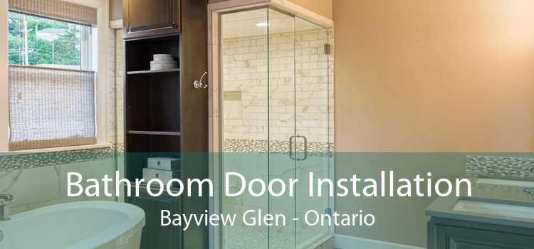 Bathroom Door Installation Bayview Glen - Ontario