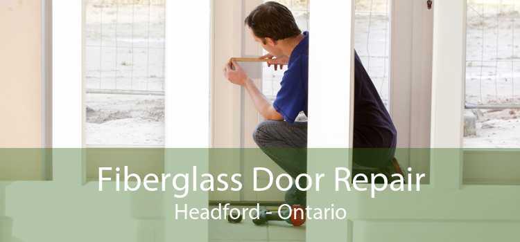 Fiberglass Door Repair Headford - Ontario