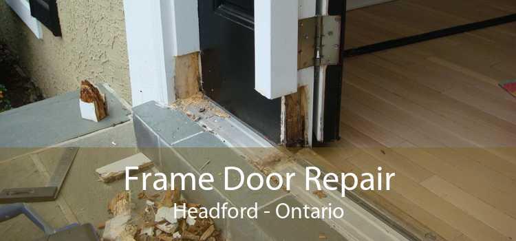 Frame Door Repair Headford - Ontario