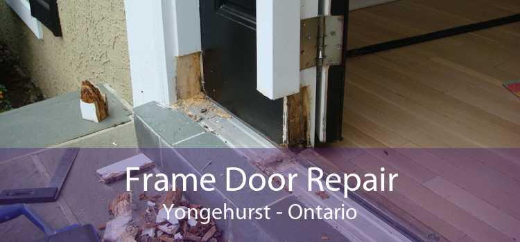 Frame Door Repair Yongehurst - Ontario