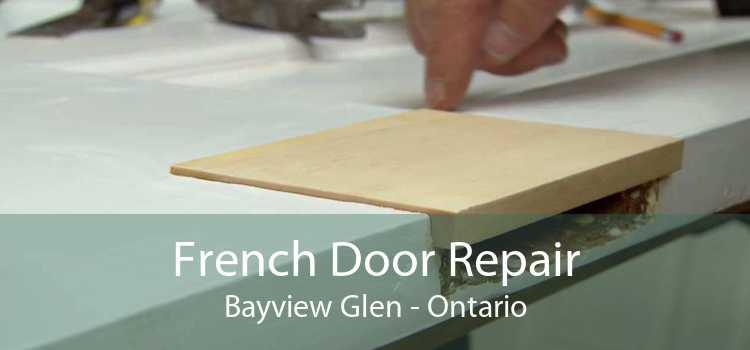 French Door Repair Bayview Glen - Ontario