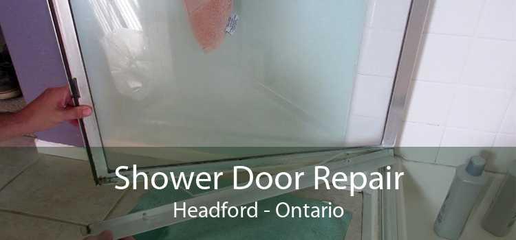 Shower Door Repair Headford - Ontario